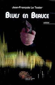 Blues en Beauce - Jean-FrançoisLe Texier