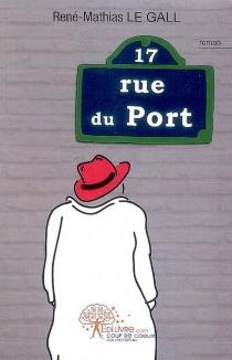17, rue du port : roman poétique - René-MathiasLe Gall