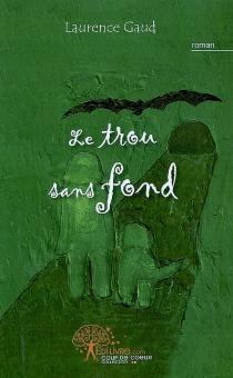 Le trou sans fond - LaurenceGaud