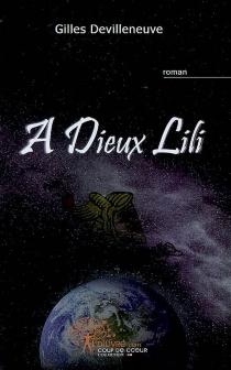 A dieux Lili ! : roman d'initiation - GillesDevilleneuve