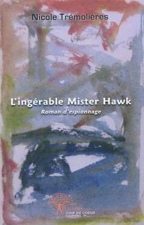 L'ingérable Mister Hawk : roman d'espionnage - NicoleTrémolières
