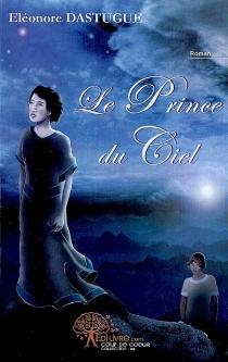 Le prince du ciel - ÉléonoreDastugue