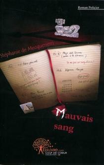 Mauvais sang : roman policier - Stéphanie deMecquenem