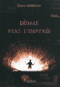 Dédale vers l'Empyrée - CédricDesseaux