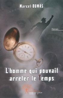 L'homme qui pouvait arrêter le temps - MarcelDumas