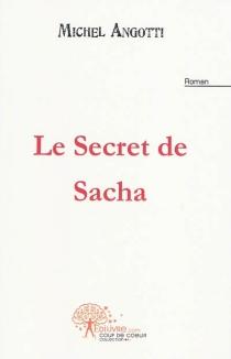 Le secret de Sacha - MichelAngotti