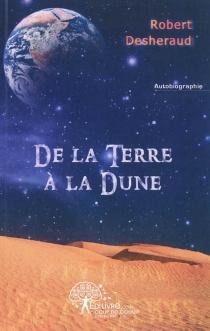 De la terre à la dune : autobiographie - RobertDesheraud