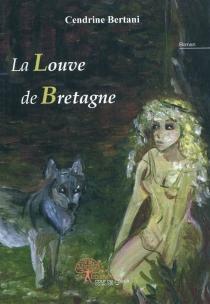 La louve de Bretagne - CendrineBertani