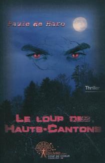 Le loup des Hauts-Cantons : thriller - Paule deHaro