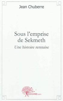 Sous l'emprise de Sekmeth ou Une histoire rennaise - JeanChuberre