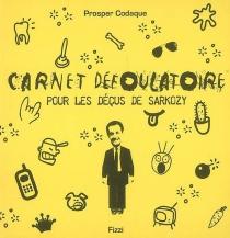 Carnet défoulatoire pour les déçus de Sarkozy - ProsperCodaque