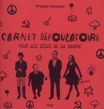 Carnet défoulatoire pour les déçus de la gauche - ProsperCodaque