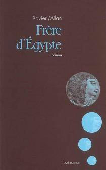 Frère d'Egypte - XavierMilan
