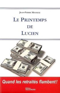 Le printemps de Lucien - Jean-PierreMouce-Mourice