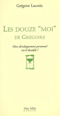 Les douze moi de Grégoire : mon développement personnel est-il durable ? - GrégoireLacroix