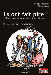Ils ont fait pire ! : 300 nouveaux faits divers insolites et hilarants - PhilippeChatenay