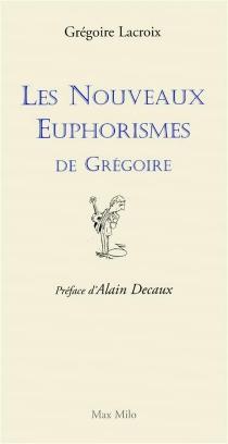 Les nouveaux euphorismes de Grégoire - GrégoireLacroix