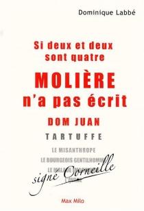 Si deux et deux sont quatre, Molière n'a pas écrit Dom Juan... - DominiqueLabbé