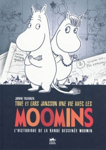 Tove et Lars Jansson, une vie avec les Moomins : l'historique de la bande dessinée Moomin - JuhaniTolvanen
