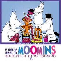 Le livre de cuisine des Moomins : initiation à la cuisine finlandaise - ToveJansson