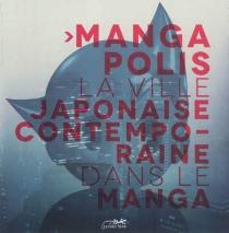 Mangapolis : la ville japonaise contemporaine dans le manga -