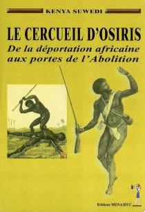 Le cercueil d'Osiris : de la déportation africaine aux portes de l'abolition - KenyaSuwedi