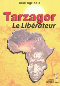 Tarzagor le libérateur - AlexAgricole