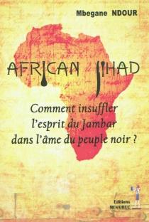 African Jihad : comment insuffler l'esprit du Jambar dans l'âme du peuple noir ? - MbeganeNdour