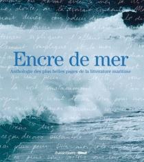 Encre de mer : anthologie des plus belles pages de la littérature maritime -