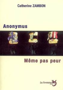 Anonymus| Suivi de Même pas peur - CatherineZambon