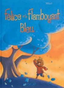 Félice et le flamboyant bleu - Mikaël