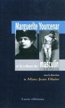 Marguerite Yourcenar et la culture du masculin -