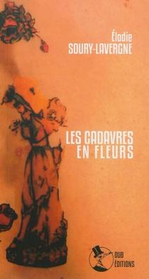Les cadavres en fleurs - ElodieSoury-Lavergne