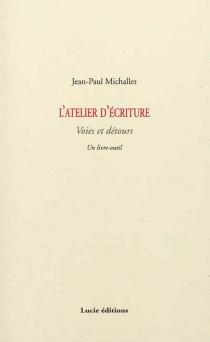 L'atelier d'écriture : voies et détours : un livre-outil - Jean-PaulMichallet