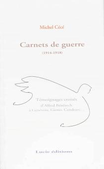 Carnets de guerre, 1914-1918 : témoignages croisés d'Alfred Bénézech à Genevoix, Giono, Cendrars... - MichelCece