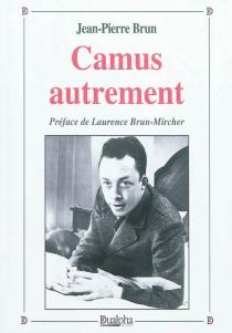 Camus autrement - Jean-PierreBrun