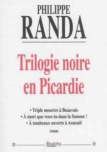 Trilogie noire en Picardie - PhilippeRanda