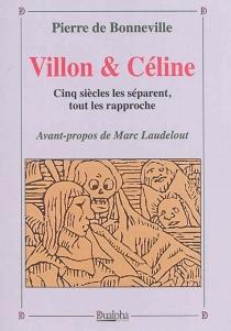 Villon et Céline : cinq siècles les séparent, tout les rapproche - Pierre deBonneville
