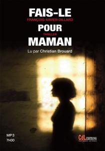 Fais-le pour maman : thriller - François-XavierDillard