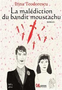 La malédiction du bandit moustachu - IrinaTeodorescu