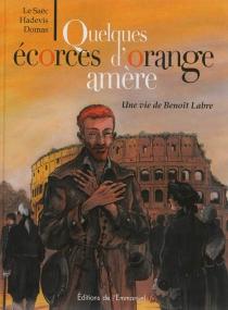 Quelques écorces d'orange amère : une vie de Benoît Labre - ChristopheHadevis