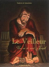 Le veilleur : une vie de saint Joseph - ChristopheHadevis