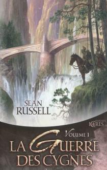 La guerre des cygnes   Volume 1 - SeanRussell