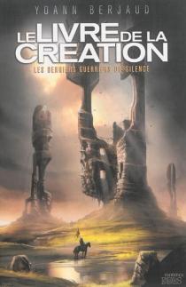 Le livre de la Création : les derniers guerriers du silence - YoannBerjaud