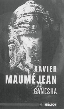 Ganesha : mémoires de l'homme-éléphant - XavierMauméjean