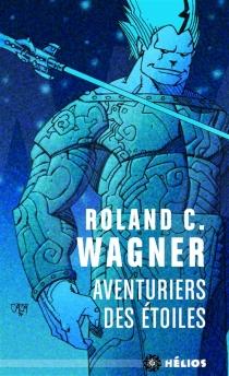 Aventuriers des étoiles - Roland C.Wagner