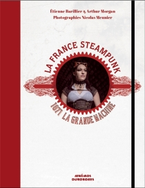 La France steampunk : 1871 la grande machine - ÉtienneBarillier