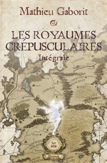 Les royaumes crépusculaires : intégrale - MathieuGaborit