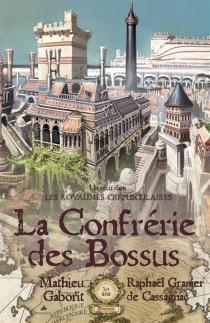 La confrérie des bossus : un récit dans les royaumes crépusculaires - MathieuGaborit