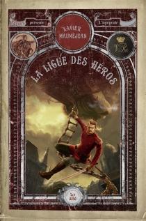 La ligue des héros : l'intégrale - XavierMauméjean